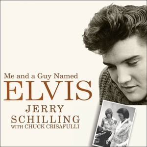 Me And A Guy Named Elvis Jerry Schilling